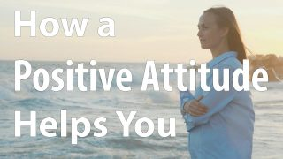 How a Positive Attitude Helps You