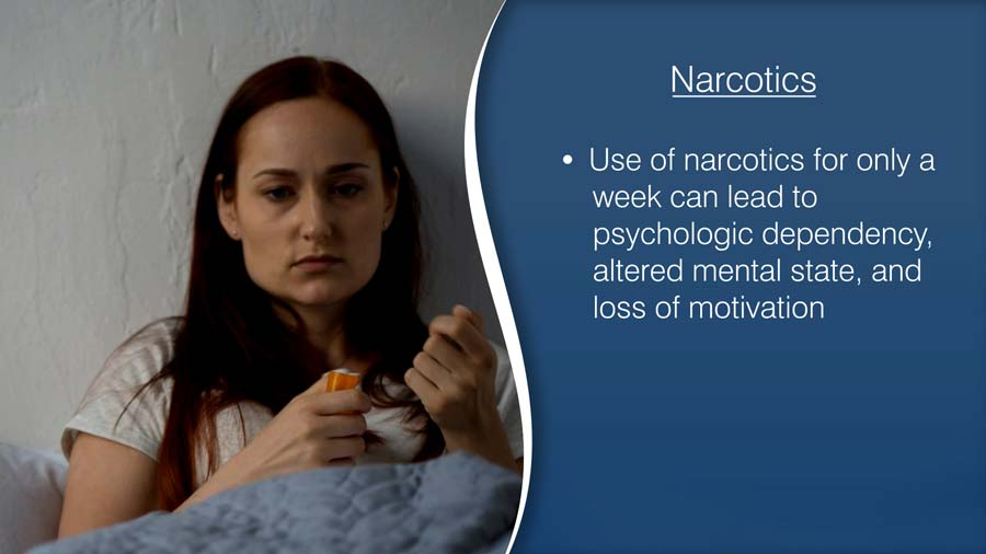 The use of narcotics for only a week can lead to psychologic dependency, altered mental state, and loss of motivation.